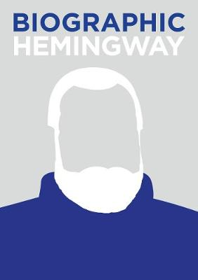 Biographic: Hemingway: Great Lives in Graphic Form by Jamie Pumfrey