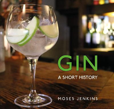 Gin: A Short History by Dr Moses Jenkins