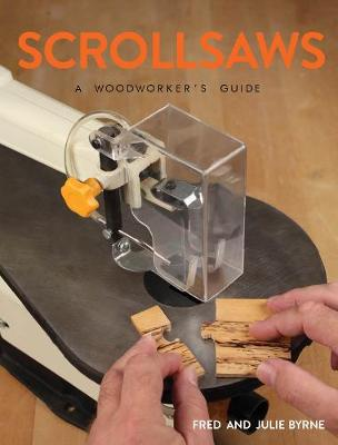 Scrollsaws: A Woodworker's Guide by Julie Byrne