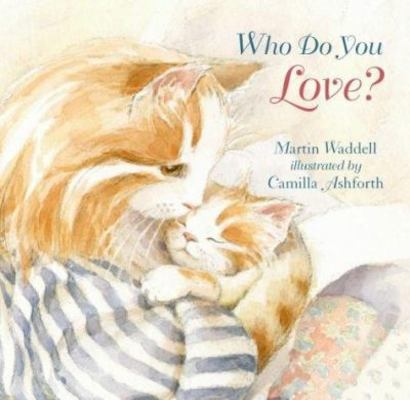 Who Do You Love? Board Book by Waddell Martin
