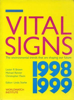 Vital Signs 1998-1999: The Environmental Trends That Are Shaping Our Future by Lester R. Brown