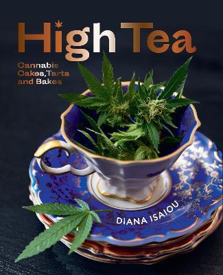 High Tea: Cannabis cakes, tarts and bakes by Diana Isaiou