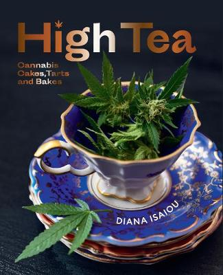 High Tea: Cannabis cakes, tarts and bakes by Diana Isaiou