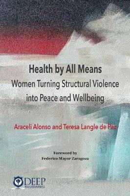 Health by All Means: Women turning structural violence into peace and wellbeing by Araceli Alonso