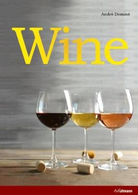Wine: The Ultimate Guide to the World of Wine by Andre Domine