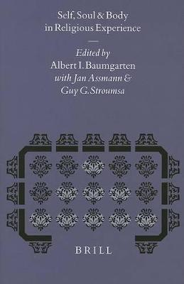 Self, Soul and Body in Religious Experience by Guy G. Stroumsa