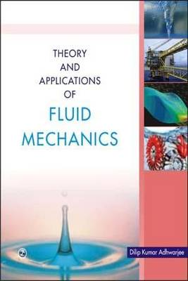 Theory and Applications of Fluid Mechanics by Dilip Kumar Adhwarjee