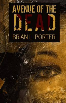 Avenue of the Dead by Brian L Porter