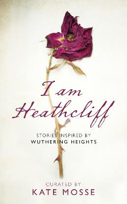 I Am Heathcliff by Kate Mosse