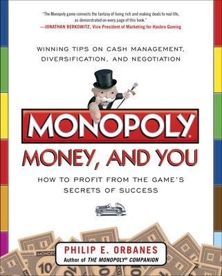 Monopoly, Money, and You: How to Profit from the Game's Secrets of Success by Philip E. Orbanes