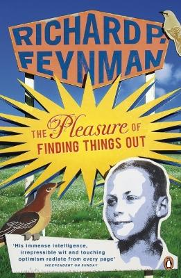 The The Pleasure of Finding Things Out by Richard P. Feynman