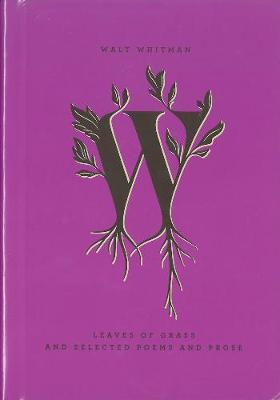 Leaves Of Grass And Selected Poems And Prose by Walter Whitman