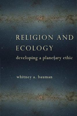 Religion and Ecology: Developing a Planetary Ethic book