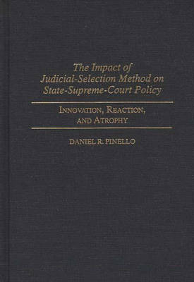 Impact of Judicial-Selection Method on State-Supreme-Court Policy by Daniel R. Pinello