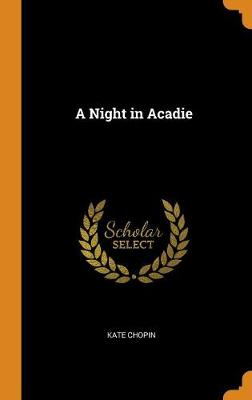 A Night in Acadie by Kate Chopin