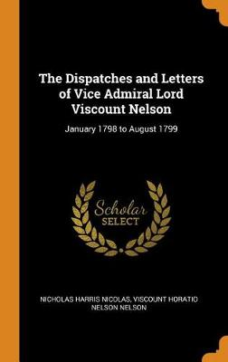 The Dispatches and Letters of Vice Admiral Lord Viscount Nelson: January 1798 to August 1799 by Nicholas Harris Nicolas
