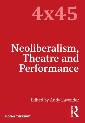 Neoliberalism, Theatre and Performance by Andy Lavender