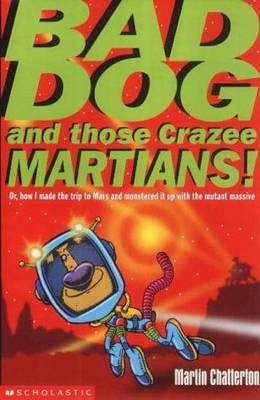 Bad Dog and Those Crazee Martians! by Martin Chatterton