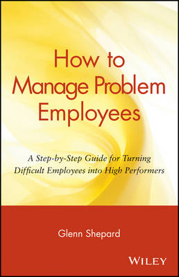 How to Manage Problem Employees by Glenn Shepard