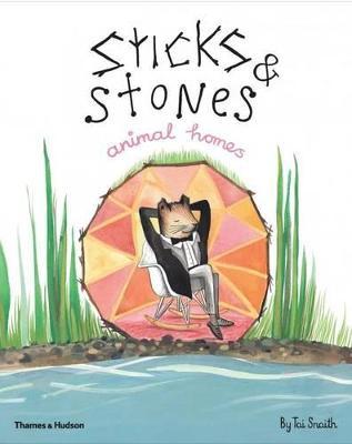 Sticks & Stones, Animal Homes by Tai Snaith