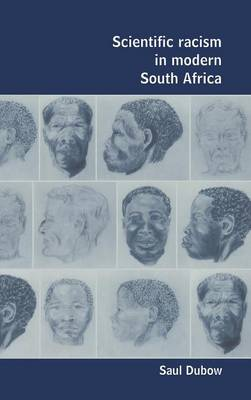 Scientific Racism in Modern South Africa by Saul Dubow