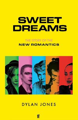 Sweet Dreams: From Club Culture to Style Culture, the Story of the New Romantics by Dylan  Jones