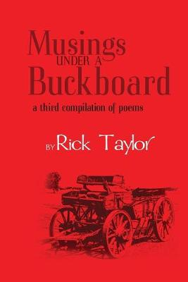 Musings Under a Buckboard by Rick Taylor