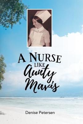 A Nurse Like Aunty Mavis by Denise Petersen