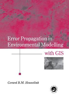 Error Propagation in Environmental Modelling with GIS by Gerard B.M. Heuvelink