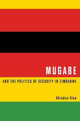 Mugabe and the Politics of Security in Zimbabwe by Abiodun Alao