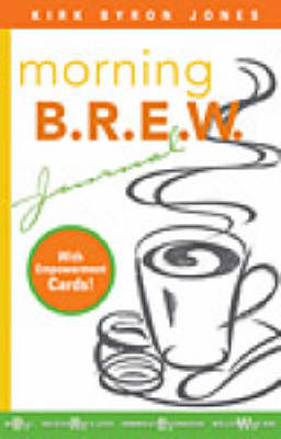 Morning Brew Journal: A Divine Power Drink for Your Soul by Kirk Byron Jones