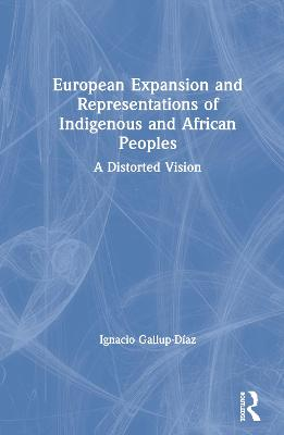 European Expansion and Representations of Indigenous and African Peoples: A Distorted Vision book