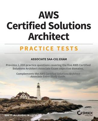 AWS Certified Solutions Architect Practice Tests: Associate SAA-C01 Exam by Brett McLaughlin