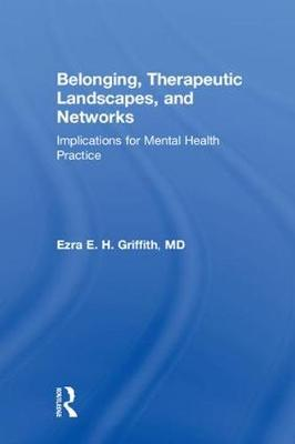 Belonging, Therapeutic Landscapes and Networks by Ezra Griffith