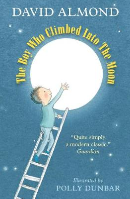 The Boy Who Climbed into the Moon by David Almond