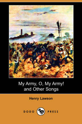 My Army, O, My Army! and Other Songs (Dodo Press) by Henry Lawson