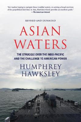 Asian Waters: The Struggle Over the Indo-Pacific and the Challenge to American Power by Humphrey Hawksley