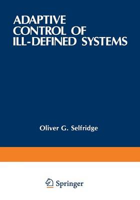 Adaptive Control of Ill-Defined Systems by Oliver G. Selfridge