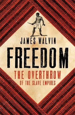 Freedom: The Overthrow of the Slave Empires by Professor James Walvin