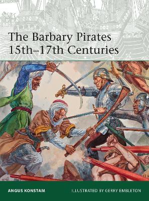 Barbary Pirates 15th-17th Centuries by Angus Konstam