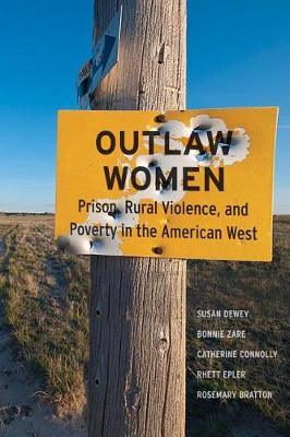 Outlaw Women: Prison, Rural Violence, and Poverty on the New American West by Susan Dewey