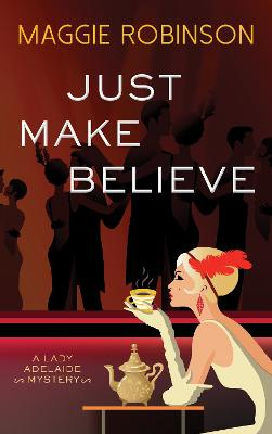 Just Make Believe: A Lady Adelaide Mystery by Maggie Robinson
