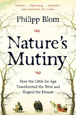 Nature's Mutiny: How the Little Ice Age Transformed the West and Shaped the Present book