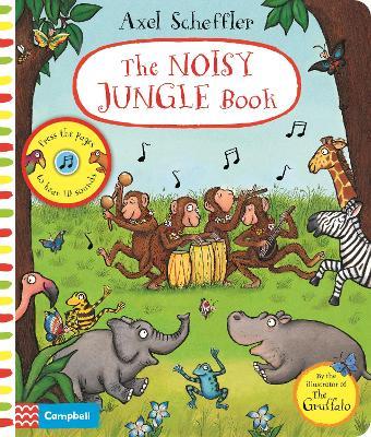 Axel Scheffler The Noisy Jungle Book: A press-the-page sound book by Axel Scheffler