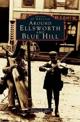 Around Ellsworth and Blue Hill by Richard R Shaw