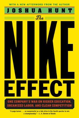 The Nike Effect: One Company's War on Higher Education, Organized Labor, and Clean Competition book