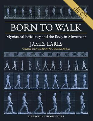 Born to Walk, Second Edition: Myofascial Efficiency and the Body in Movement book