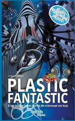 Plastic Fantastic: Echte Helden in Een Wereld Die Schreeuwt Om Hulp by Lorena Veldhuijzen