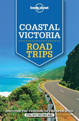 Lonely Planet Coastal Victoria Road Trips by Lonely Planet