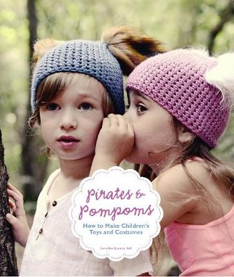 Pirates and Pompoms: How to Make Children's Toys and Costumes by Stella Bee
